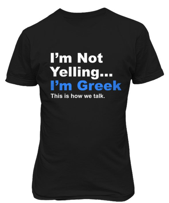 I'M NOT YELLING I'M GREEK! T-SHIRT